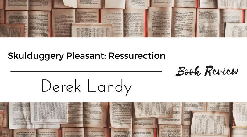 Skulduggery Pleasant Resurrection Derek Landy Review